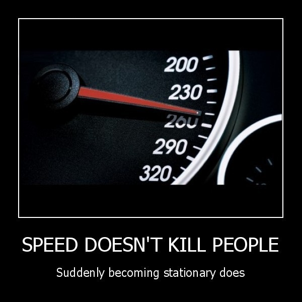 demotivation.us_SPEED-DOESNT-KILL-PEOPLE-Suddenly-becoming-stationary-does_135989737878